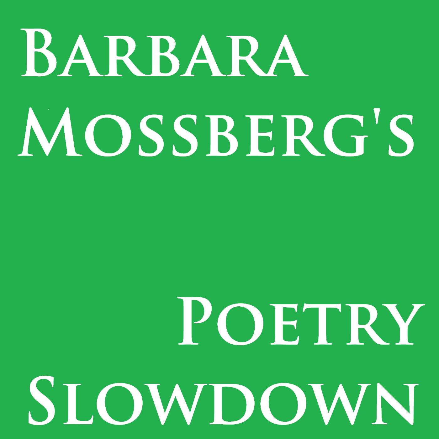 Dr. Barbara Mossberg » Poetry Slowdown
